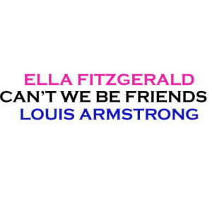 Louis Armstrong的專輯Can't We Be Friends