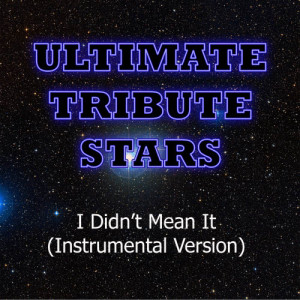 Ultimate Tribute Stars的專輯The Belle Brigade - I Didn't Mean It (Instrumental Version)