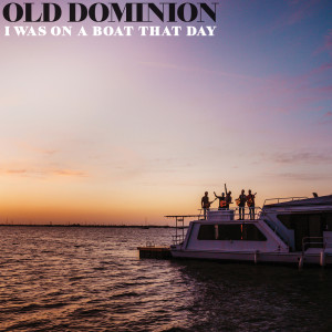 Album I Was On a Boat That Day from Old Dominion