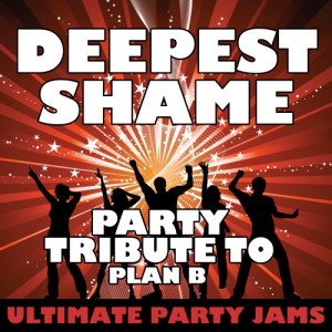 Ultimate Party Jams的專輯Deepest Shame (Party Tribute to Plan B)