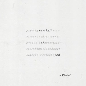 Listen to Worthy Of You song with lyrics from Plested