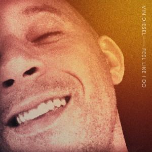 Album Feel Like I Do from Vin Diesel