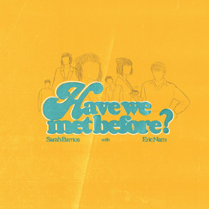 收聽Sarah Barrios的Have We Met Before (feat. Eric Nam)歌詞歌曲