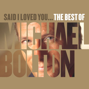 Michael Bolton的專輯Said I Loved You... The Best of Michael Bolton