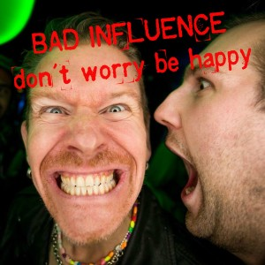 Album Don't Worry Be Happy from Bad Influence