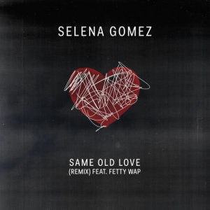 Selena Gomez的專輯Same Old Love Remix