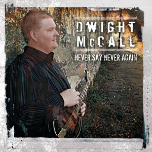 Album Never Say Never Again from Dwight McCall