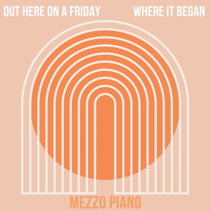 Album Out Here on a Friday Where it Began from Mezzo Piano