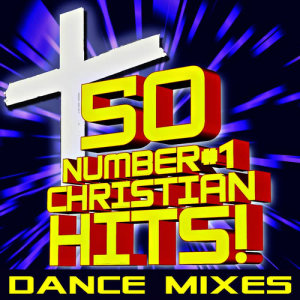 Album 50 Number #1 Christian Hits! Dance Mixes from Christian Remixed Hits