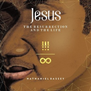 Album Jesus The Resurrection And The Life from Nathaniel Bassey