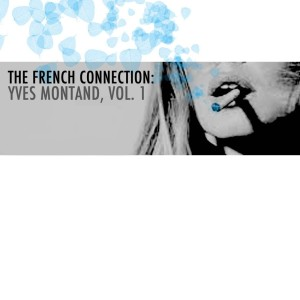 Yves Montand的專輯The French Connection: Yves Montand, Vol. 1