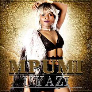 Listen to Uyazi song with lyrics from Mpumi