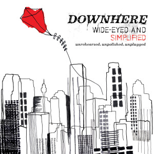 Album Wide-Eyed And Simplified (Unrehearsed. Unpolished. Unplugged.) from Downhere
