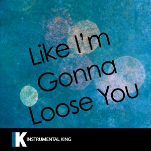 Instrumental King的專輯Like I'm Gonna Lose You (In the Style of Meghan Trainor feat. John Legend) [Karaoke Version]- Single
