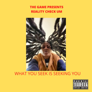 Album What You Seek Is Seeking You (Explicit) from Reality Check Um