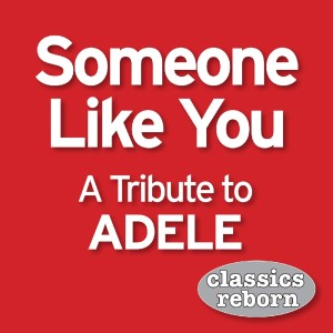 Album Someone Like You (A Tribute To Adele) from Classics Reborn