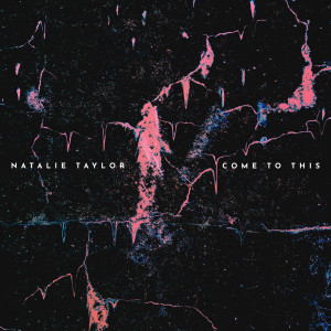 Listen to Come to This song with lyrics from Natalie Taylor