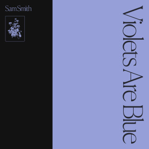 Violets Are Blue dari Sam Smith