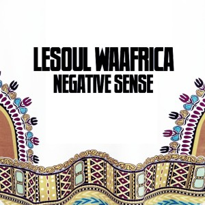 Listen to Negative Sense song with lyrics from LeSoul WaAfrica