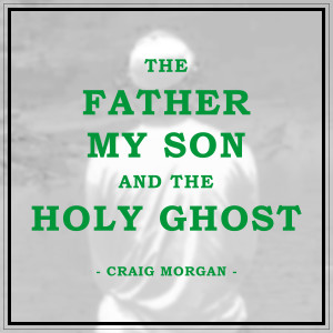 Album The Father, My Son, And The Holy Ghost from Craig Morgan