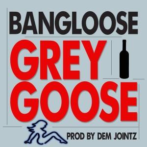 Album Grey Goose (Explicit) from Bangloose