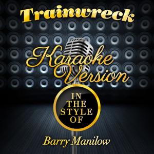 Karaoke - Ameritz的專輯Trainwreck (In the Style of Barry Manilow) [Karaoke Version] - Single