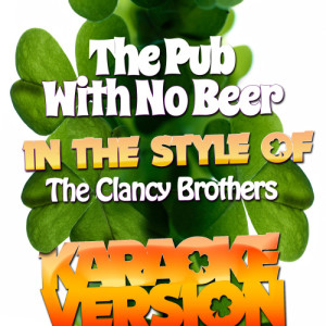 Karaoke - Ameritz的專輯The Pub with No Beer (In the Style of the Clancy Brothers) [Karaoke Version] - Single