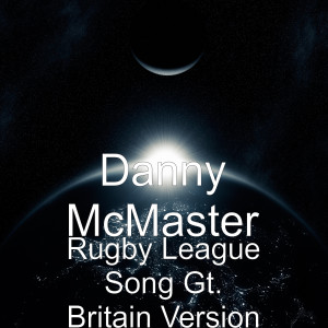 Album Rugby League Song Gt. Britain Version from Danny McMaster