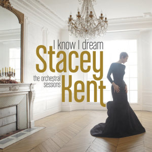 Stacey Kent的專輯I Know I Dream : The Orchestral Sessions (Deluxe Version)