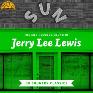 Album The Sun Records Sound of Jerry Lee Lewis: 30 Country Classics from Jerry Lee Lewis