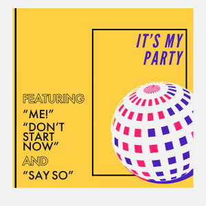 """Sassydee的專輯It's My Party - Featuring """"Me!"""", """"Don't Start Now"""", and """"Say So"""" (Explicit)"""