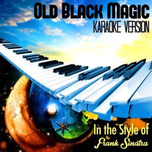 Karaoke - Ameritz的專輯Old Black Magic (In the Style of Frank Sinatra) [Karaoke Version] - Single