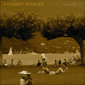 Album A Pleasant Interlude from Michael E