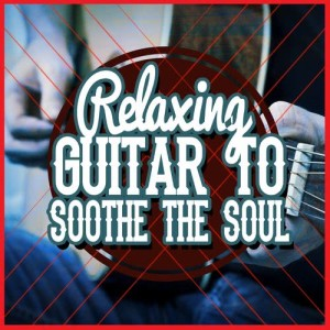 Album Relaxing Guitar to Soothe the Soul from Relaxing Guitar for Massage, Yoga and Meditation