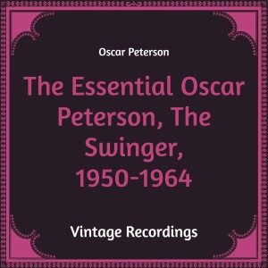 The Essential Oscar Peterson, the Swinger, 1950-1964 (Hq Remastered)
