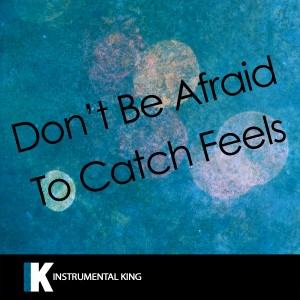 Instrumental King的專輯Don't Be Afraid to Catch Feels (In the Style of Calvin Harris feat. Pharrell Williams, Katy Perry, & Big Sean) [Karaoke Version]