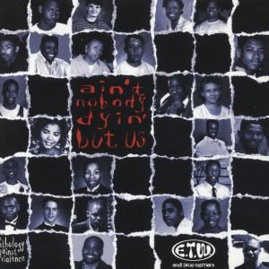 Ain't Nobody Dyin' But Us 1997 E.T.W.