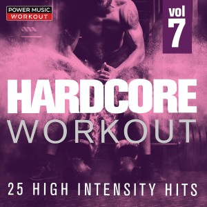 Power Music Workout的專輯Hardcore Workout Vol. 7 - 25 High Intensity Hits (Gym, Running, Cardio, And Fitness & Workout)