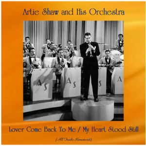 Artie Shaw and his Orchestra的專輯Lover Come Back To Me / My Heart Stood Still
