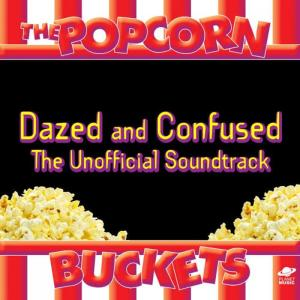 The Popcorn Buckets的專輯Dazed and Confused: The Unofficial Soundtrack Performed By the Popcorn Buckets