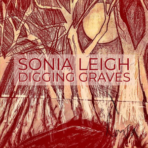 Album Digging Graves from Sonia Leigh