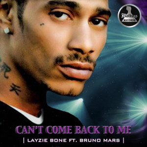 Album Can't Come Back to Me (feat. Bruno Mars) from Layziebone