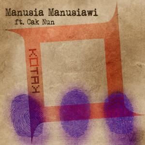 Album Manusia Manusiawi (feat. Cak Nun) from Kotak