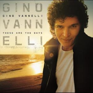 These Are The Days 2008 Gino Vannelli