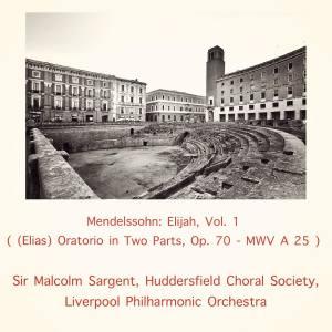 Album Mendelssohn: Elijah, Vol. 1 ((Elias) Oratorio in Two Parts, Op. 70 - MWV A 25) from Huddersfield Choral Society