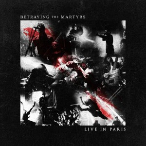 Album Live In Paris (Explicit) from Betraying The Martyrs