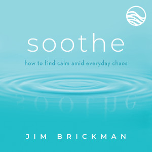 Album Soothe: Music To Quiet Your Mind & Soothe Your World (Vol. 1) from Jim Brickman