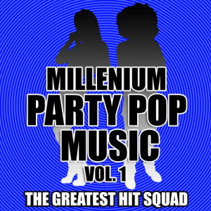 The Greatest Hit Squad的專輯Millenium Party Pop Music Vol. 1