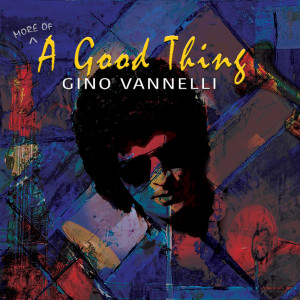 Album (More Of) A Good Thing (Remastered 2021) from Gino Vannelli