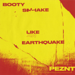 Album Booty Shake Like An Earthquake from Peznt